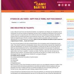 The Game Bakers – Etudes de jeu vidéo : sept fois à terre, huit fois debout.