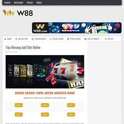 W88 Game - Tips Sukses Judi Slot Online - W88 Indonesia