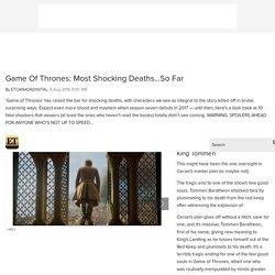 Game Of Thrones: Most Shocking Deaths…SoFar