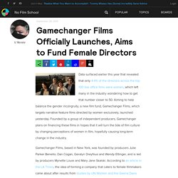 Gamechanger Films Officially Launches, Aims to Fund Female Directors