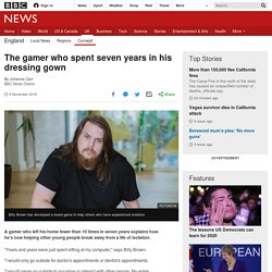 The gamer who spent seven years in his dressing gown