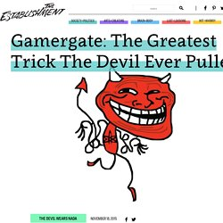 Gamergate: The Greatest Trick The Devil Ever Pulled - The Establishment
