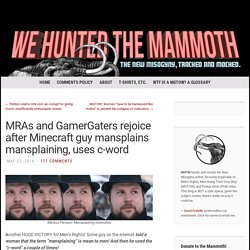 MRAs and GamerGaters rejoice after Minecraft guy mansplains mansplaining, uses c-word