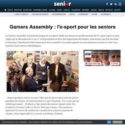 Gamers Assembly : l'e-sport pour les seniors - 15/03/17
