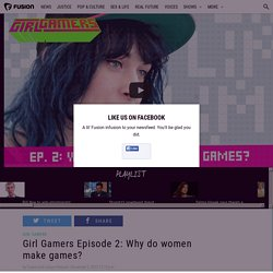 Girl Gamers Episode 2: Why do women make games?