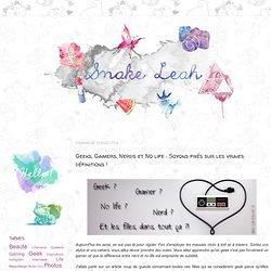 ♦ Snake Leah: Geeks, Gamers, Nerds et No life : Soyons fixés sur les vraies définitions !