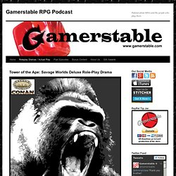 Tower of the Ape: Savage Worlds Deluxe Role-Play Drama – Gamerstable – A podcast about tabletop role playing games and other nerd culture topics.