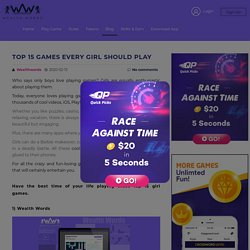 Top 15 Games Every Girl Should Play - Wealth Words