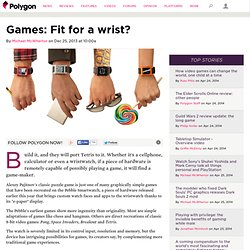 Games: Fit for a wrist?
