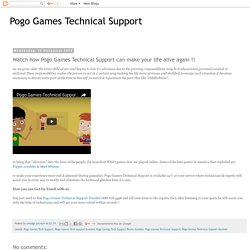 Pogo Games Technical Support: Watch how Pogo Games Technical Support can make your life alive again !!