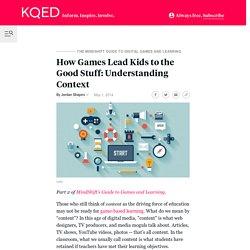 How Games Lead Kids to the Good Stuff: Understanding Context