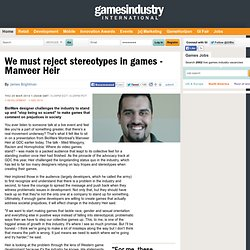 We must reject stereotypes in games - Manveer Heir