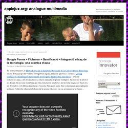 Google Forms + Flubaroo + Gamificació = Integració eficaç de la tecnologia: una pràctica d'aula