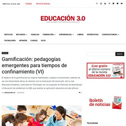 Gamificación: pedagogías emergentes para tiempos de confinamiento (VI)