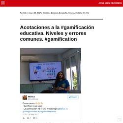 Acotaciones a la #gamificación educativa. Niveles y errores comunes. #gamification