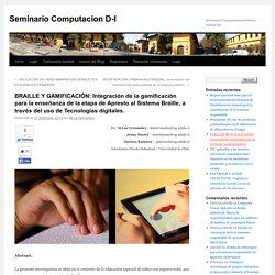 BRAILLE Y GAMIFICACIÓN: Integración de la gamificación para la enseñanza de la etapa de Apresto al Sistema Braille, a través del uso de Tecnologías digitales.