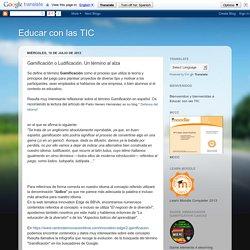 Educar con las TIC: Gamificación o Ludificación. Un término al alza