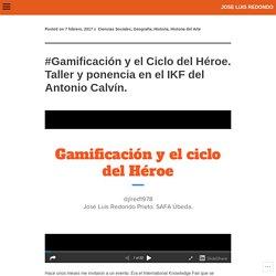 #Gamificación y el Ciclo del Héroe. Taller y ponencia en el IKF del Antonio Calvín.