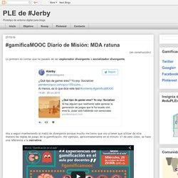 #gamificaMOOC Diario de Misión: MDA ratuna