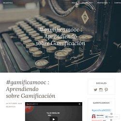 #gamificamooc : Aprendiendo sobre Gamificación – Selbática