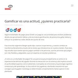 Gamificar es una actitud, ¿quieres practicarla? - SEDIC - Blog
