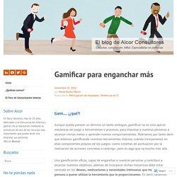 Gamificar para enganchar más – El Blog de Alcor Consultores