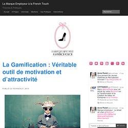 La Gamification : Véritable outil de motivation et d'attractivité