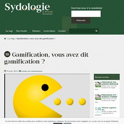 Gamification, vous avez dit gamification