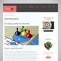 Gamification, Capacitación & Creatividad Aplicada Gamification - Filous - Gamification, Capacitación & Creatividad Aplicada
