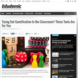 Trying Out Gamification In the Classroom? These Tools Are For You