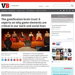 The gamification brain trust: 6 experts on why game elements are critical in our work and social lives