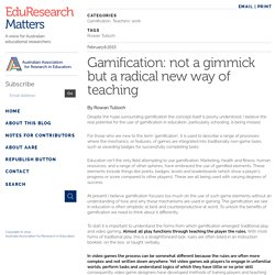 Gamification: not a gimmick but a radical new way of teaching