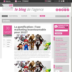 La gamification : l'axe marketing incontournable pour 2012?