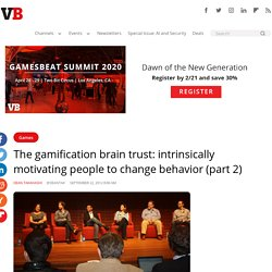 The gamification brain trust: intrinsically motivating people to change behavior (part 2)