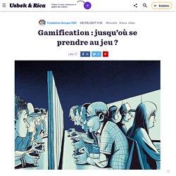 Gamification : jusqu'où se prendre au jeu ?