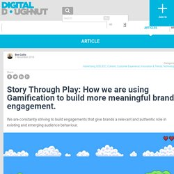 Story Through Play: How we are using Gamification to build more meaningful brand engagement.