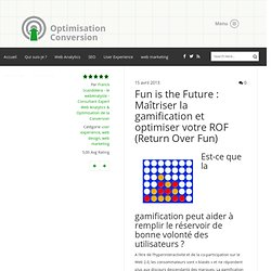 Fun is the Future : Maîtriser la gamification et optimiser votre ROF (Return Over Fun)