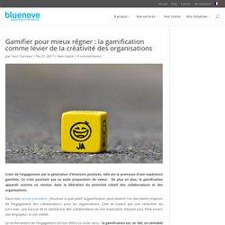 Gamifier pour mieux régner : la gamification comme levier de la créativité des organisations