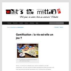 Gamification : la vie est-elle un jeu ?