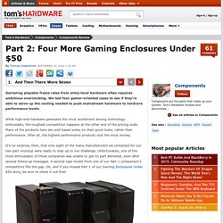 Part 2: Four More Gaming Enclosures Under $50 - And Then There Were Seven