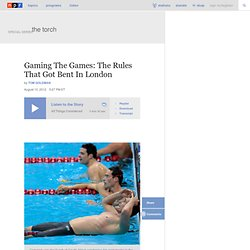 Gaming The Games: The Rules That Got Bent In London : The Torch