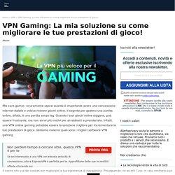 VPN Gaming: come migliorare le tue prestazioni di gioco