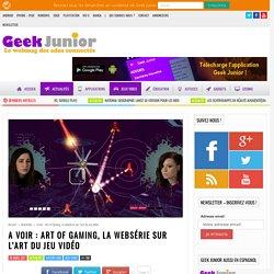 A voir : Art of Gaming, la websérie sur l'art du jeu vidéo - Geek Junior -