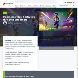 #GamingBytes: Fortnite's five best streamers