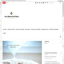 Ganache montée au Nutella facile · Aux délices du palais