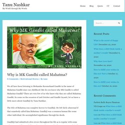 Why is MK Gandhi called Mahatma Gandhi? - Tanu Nashkar