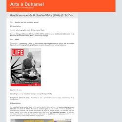 Gandhi au rouet de M. Bourke-White (1946) (3°3/3°4) - Arts à Duhamel