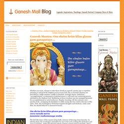 Who is Ganesha : Ganesh Mantra: Om shrim hrim klim glaum gam ganapataye...
