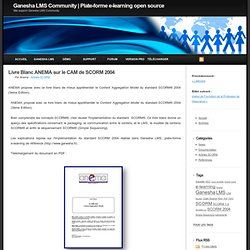 Livre Blanc ANEMA sur le CAM de SCORM 2004 - Ganesha LMS : plate-forme e-learning open source SCORM
