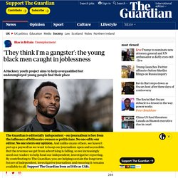 'They think I'm a gangster': the young black men caught in joblessness